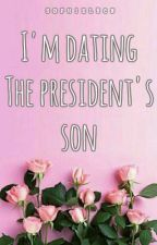 I'm Dating The President's Son (COMPLETED) by sophielrcn