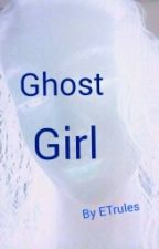 The ghost girl by ETrules