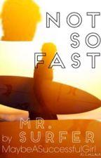 Not So Fast Mr. Surfer by MaybeASuccessfulGirl