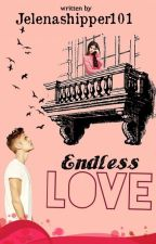 Endless Love: A Jelena Story by jelenashipper101