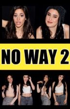 NO WAY 2 - CAMREN by Camren-Boss