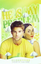 He is my problem by ElissStyles