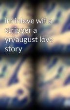 im inlove wit a stripper a yn/august love story by breanacuter3