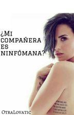 ¿Mi compañera es ninfómana? [Demi Lovato y tu] by OtraLovatic
