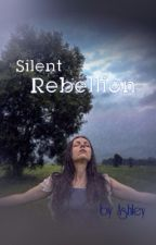 Silent Rebellion by TheOnly_MysteryGirl