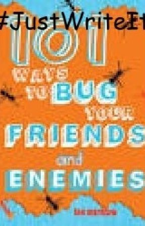 101 ways to bug your friends and enemies #JustWriteIt by wibblin_wobblin_heck