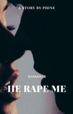 He RAPE me by Pen_Cute