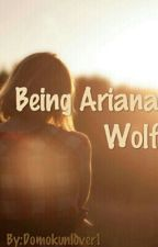Being Ariana Wolf by Domokunlover1