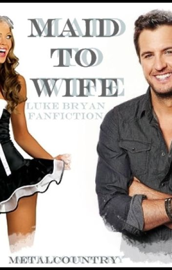 Maid To Wife - Luke Bryan