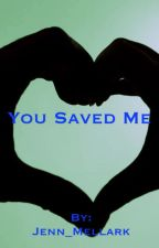 You Saved Me by Jenn_Mellark