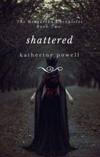 Shattered: The Gregorian Chronicles Book Two by katherinepowell