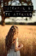Quiéreme Si Te Atreves by SzaraNutella