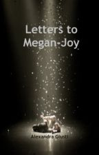Letters to Megan-Joy by CherishTheStorm