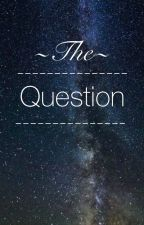 The Question by FlynnHodgson