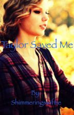 Taylor Saved Me by Shimmeringswiftie