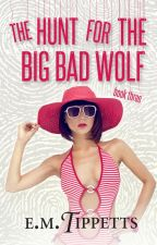 The Hunt for the Big Bad Wolf (Someone Else's Fairytale  #3) by EmilyMahTippetts