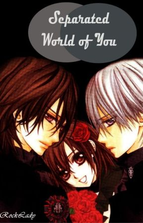 [Fanfic VK] Seperated World of You (Reader x Kaname) [English Version] by JaeRockLady