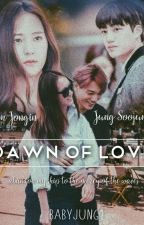 Dawn Of Love | UPDATED✔ by babyjung1