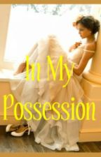 In My Possession by Icouldrapthat