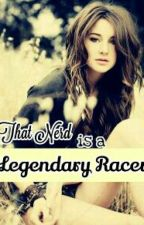That NERD is a Legendary Racer?!?! by Abiysss
