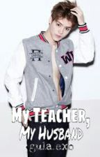 My Teacher, My Husband (EXO Luhan) by JejeYeahh