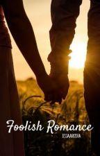 Foolish Romance by EessaArkisha