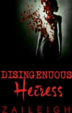 Disingenuous Heiress(Formerly My Curtain Girl) [COMPLETED] by Zaileigh