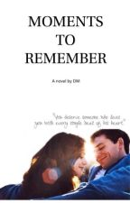 Moments To Remember #wattys2015 by xxDevilsBackbonexx