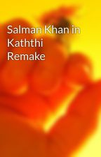 Salman Khan in Kaththi Remake by toad2maid
