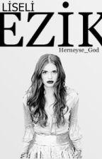LİSELİ EZİK -DÜZENLENİYOR- by Herneyse_God