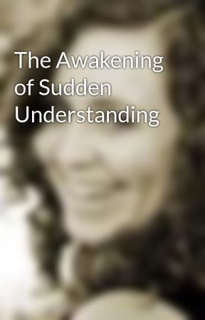 The Awakening of Sudden Understanding by Susie0990