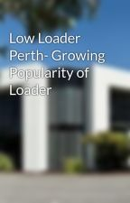 Low Loader Perth- Growing Popularity of Loader by HaryThomas