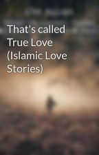 That's called True Love (Islamic Love Stories) by MsFlawlessKhan