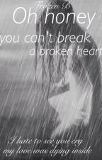 Oh honey, you can't break a broken heart by FrozenB