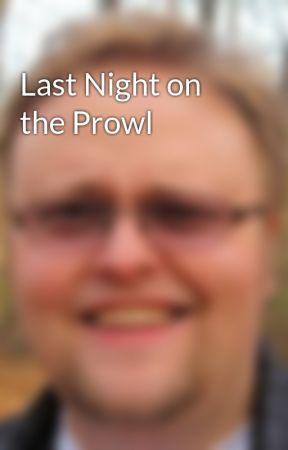 Last Night on the Prowl by ScottWalldren