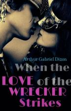 When the LOVE of the Wrecker Strikes by the_dynamic_DEVIL