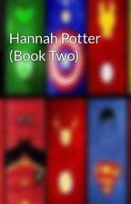 Hannah Potter (Book Two) by ChocoPrincess106