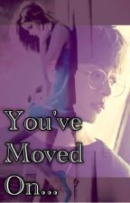YOU'VE MOVED ON by PrincessCaptain
