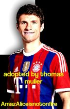 Adopted By Thomas Muller (A Thomas Muller Fanfic) by golovins