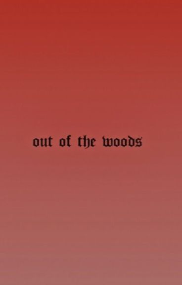 Out Of The Woods [Bellamy Blake]