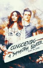 Conociendo a Samantha Loweer by Lost_in_lines