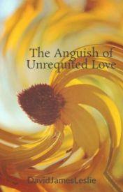 The Anguish of Unrequited Love by DavidJamesLeslie
