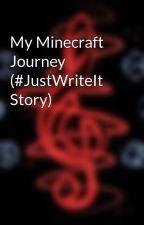 My Minecraft Journey (#JustWriteIt Story) by Galileo_Gallifrey