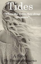 Tides [ON HOLD] by Dreamerfeverxo
