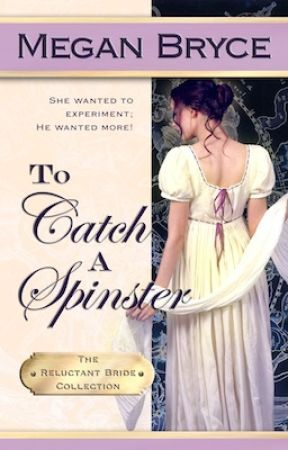 To Catch A Spinster (The Reluctant Bride Collection) by MeganBryce