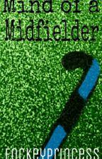 The Mind of a Midfielder by fockeyprincess