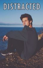 Distracted // Cameron Dallas Fanfiction by pxfrancine