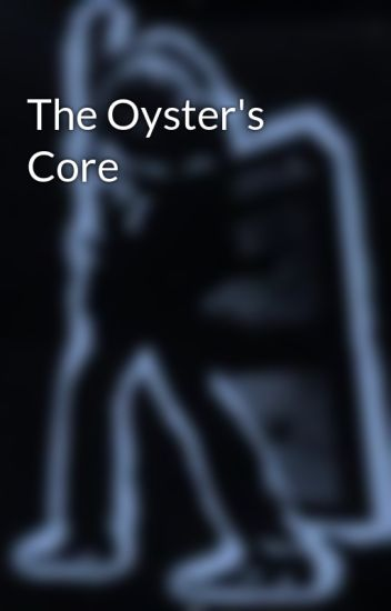The Oyster's Core