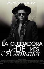 La Cuidadora De Mis Hermanos |H.S|TERMINADA|Wattys2015 by xxCandyCoquettexx