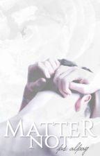 Matter Not by aallot